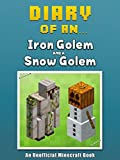 Diary of an Iron Golem and a Snow Golem [An Unofficial Minecraft Book] (Crafty Tales Book 12)