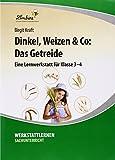 Dinkel, Weizen & Co: Das Getreide: Grundschule, Sachunterricht, Klasse 3-4