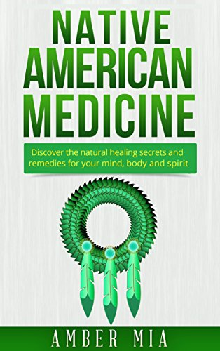 Native American Medicine: Discover the Natural Healing Secrets and Remedies for Your Mind, Body and Spirit (Native American Medicine, Natural Remedies, ... Naturopathy Book 1) (English Edition)