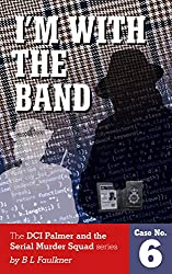 I'M WITH THE BAND: A Detective Chief Superintendent Palmer and the Serial Murder Squad book