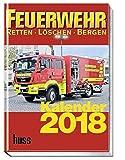 Feuerwehr Kalender 2018: Retten -Löschen - Bergen