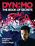 Dynamo: The Book of Secrets: Learn 30 Mind-Blowing Illusions to Amaze Your Friends an...