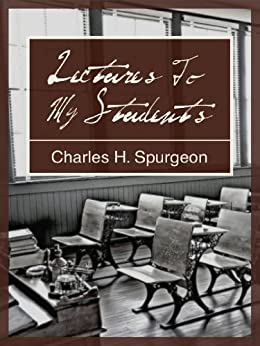 Lectures To My Students by [Spurgeon, Charles H.]