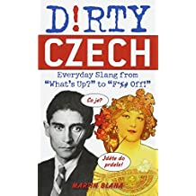 "Dirty Czech: Everyday Slang from ""What's Up?"" to ""F*%# Off!"" (Dirty Everyday Slang)"