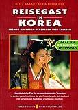 Reisegast in Korea: Fremde Kulturen verstehen und erleben. Unentbehrliche Tips für ein verständnisvolles Verhalten in der koreanischen Kultur für alle ... persönlichen Kontakten erschließen möchten
