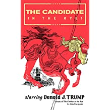 The Candidate in the Rye: A Parody of The Catcher in the Rye starring Donald J. Trump (English Edition)
