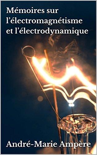 Descargar Libro Mémoires sur l'électromagnétisme et l'électrodynamique de André-Marie Ampère