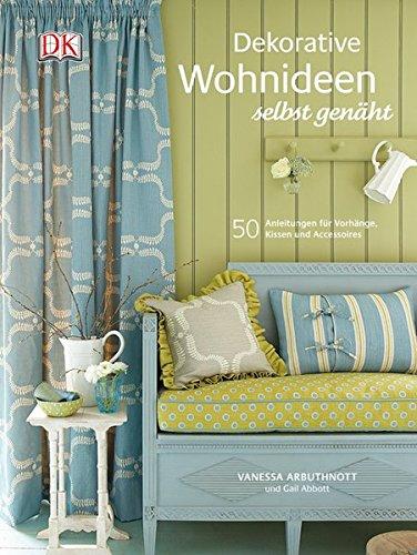 Preisvergleich Produktbild Dekorative Wohnideen selbst genäht: 50 Anleitungen für Vorhänge, Kissen und Accessoires