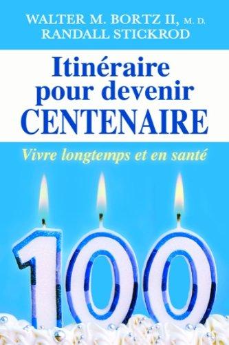 Itinéraire pour devenir centenaire par Walter M. Bortz