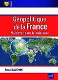 Géopolitique de la France - Plaidoyer pour la puissance
