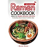 The Ultimate Ramen Cookbook - Over 25 Ramen Noodle Recipes: The Only Ramen Noodle Cookbook You Will Ever Need