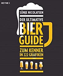 Der ultimative Bier-Guide: Zum Kenner in 222 Grafiken