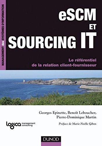 eSCM et Sourcing IT : Le référentiel de la relation client-fournisseur (Management des systèmes d'information) par Georges Epinette