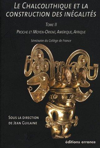 Le Chalcolithique et la construction des inégalités : Tome 2, Proche et Moyen-Orient, Amérique, Afrique