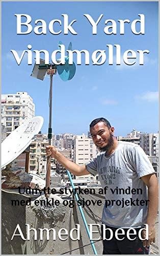 Back Yard vindmøller: Udnytte styrken af vinden med enkle og sjove projekter (Danish Edition)