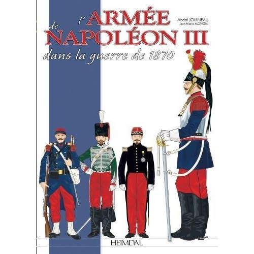 L'Armee Francaise de la Guerre Franco-Prussienne: 1870-1871: Des Cent-Gardes Aux Moblots
