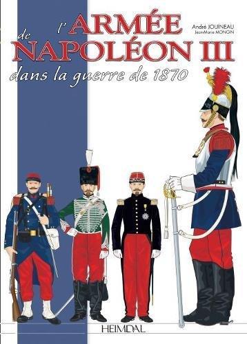 L'armée De Napoléon III: Dans La Guerre De 1870 par Andre Jouineau