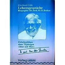 """Lebensgespräche. Zwischenbilanz eines 75-jährigen """"Jetzt und Hier"""" Biographie des Ernährungswissenschaftlers Dr. med. Max-Otto Bruker (geb. 1909)"""