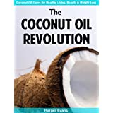 The Coconut Oil Revolution – Coconut Oil Cures for Healthy Living, Beauty & Weight Loss (English Edition)