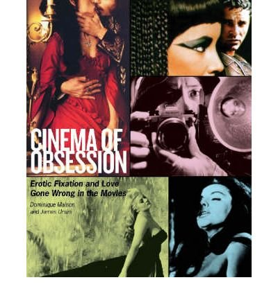 [(Cinema of Obsession: Erotic Fixation and Love Gone Wrong in the Movies)] [Author: Dominique Mainon] published on (December, 2007) par Dominique Mainon