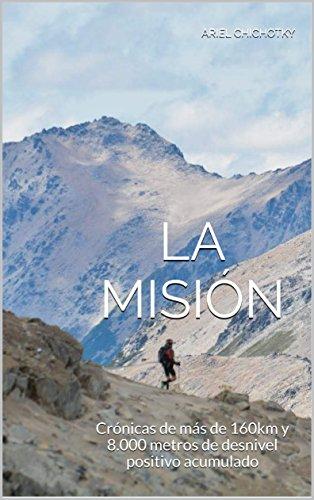 La Misión: Crónicas de más de 160km y 8.000 metros de desnivel positivo acumulado por Ariel Chichotky