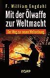 Mit der Ölwaffe zur Weltmacht - Der Weg zur neuen Weltordnung - F. W. Engdahl