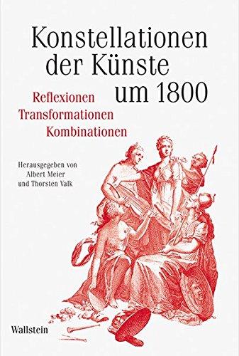 Konstellationen der Künste um 1800: Reflexionen -Transformationen - Kombinationen (Schriftenreihe des Zentrums für Klassikforschung)