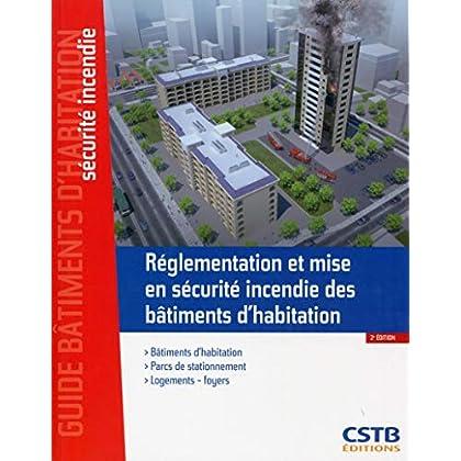 Réglementation et mise en sécurité incendie des bâtiments d'habitation: Bâtiments d'habitation - Parcs de stationnement - Logements, foyers.