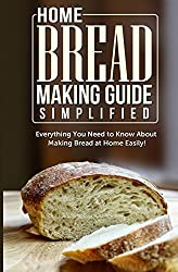 Home Bread Making Guide Simplified: Everything You Need To Know About Making Bread At Home Easily! by Maple Tree Books (2014-04-25)