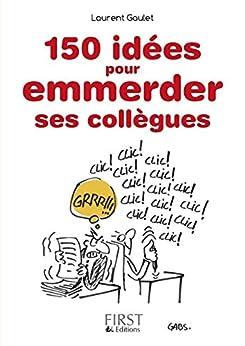 Petit Livre de - 150 idées pour emmerder ses collègues par [GAULET, Laurent]