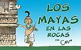 Los mayas (en las rocas): Un viaje divertido al mundo de los antiguos mayas