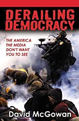 Derailing Democracy: The America the Media Don't Want You to See by David McGowan (2000-07-28)