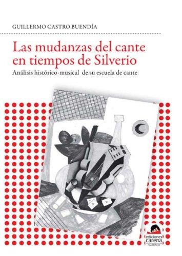 Las mudanzas del cante en tiempos de Silverio: Análisis histórico-musical de su escuela de cante por Guillermo Castro Buendia