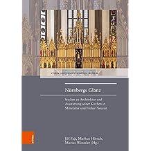 Nürnbergs Glanz: Studien zu Architektur und Ausstattung seiner Kirchen in Mittelelater und Früher Neuzeit (Studia Jagellonica Lipsiensia, Band 20)