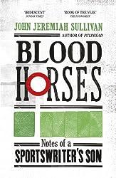 Blood Horses by John Jeremiah Sullivan (2015-01-22)
