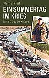 Ein Sommertag im Krieg: Mein D-Day im Kosovo - Werner Pfeil