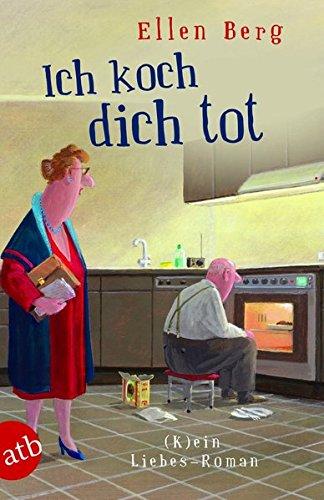 Ich koch dich tot: (k)ein Liebes-Roman - Frau Schwarzer Kuss