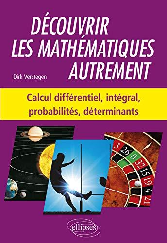 Découvrir les mathématiques autrement - Calcul différentiel et intégral, probabilités, déterminants par Verstegen Dirk