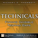 Technicals: Finding Invisible Trading Gaps (FT Press Delivers Insights for the Agile Investor)