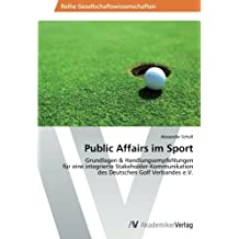 Public Affairs im Sport: Grundlagen & Handlungsempfehlungen für eine integrierte Stakeholder-Kommunikation des Deutschen Golf Verbandes e.V.