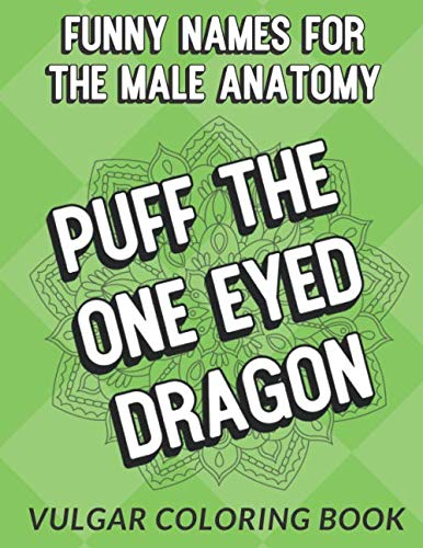 Funny Names For The Male Anatomy Vulgar Coloring Book: Discover the Many Different Names and Slang for the Human Man Penis. This Color Book is Perfect as a Gag Gift for Anyone.