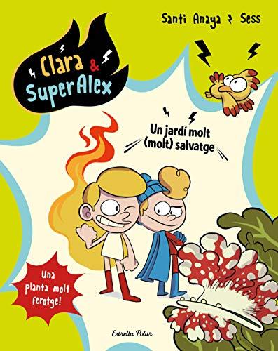Clara & SuperÀlex 6. Un jardí molt (molt) salvatge (Catalan Edition)