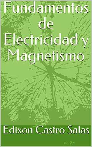 Fundamentos de Electricidad y Magnetismo por Edixon  Castro Salas