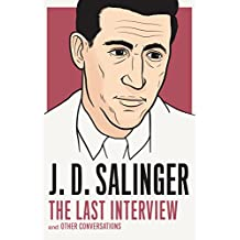 J. D. Salinger: The Last Interview: And Other Conversations (The Last Interview Series)