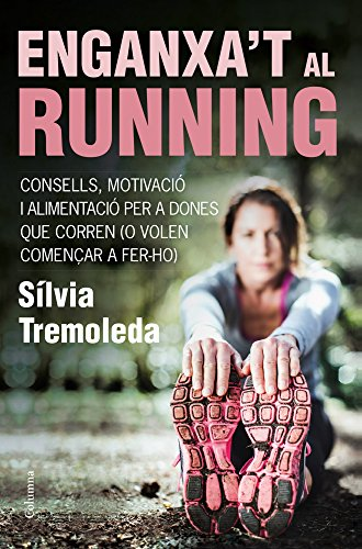 Enganxa't al running: Consells, motivació i alimentació per a dones que corren (o volen començar a fer-ho) (NO FICCIÓ COLUMNA) por Sílvia Tremoleda
