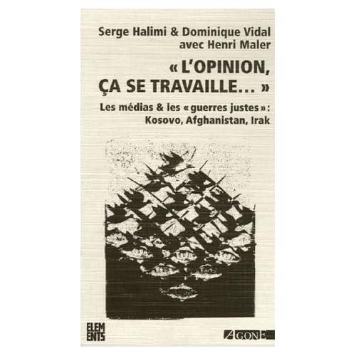 L'Opinion, ça se travaille... : Les médias & les 'guerres justes'