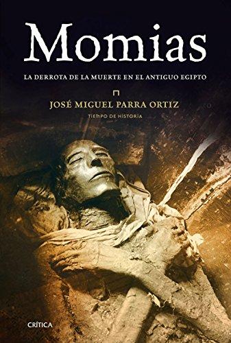 Momias: La derrota de la muerte en el Antiguo Egipto (Tiempo de Historia) por José Miguel Parra