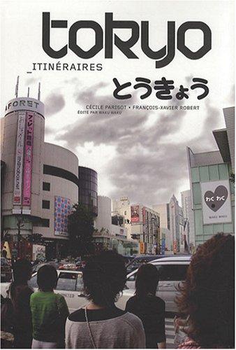 Tokyo itinéraires par Cécile Parisot, François-Xavier Robert
