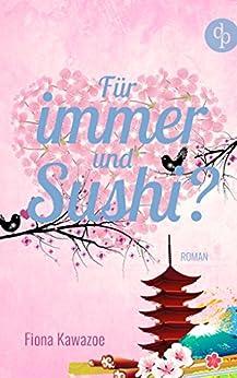 Für immer und Sushi? (Liebesroman, Frauenroman) von [Kawazoe, Fiona]