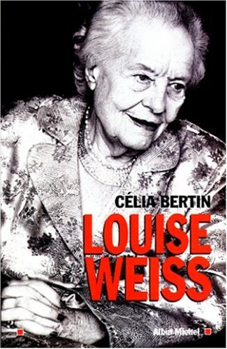 Louise Weiss (Memoires - Temoignages - Biographies)